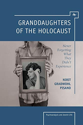Granddaughters of the Holocaust: Never Forgetting What They Didn't Experience (Psychoanalysis ...