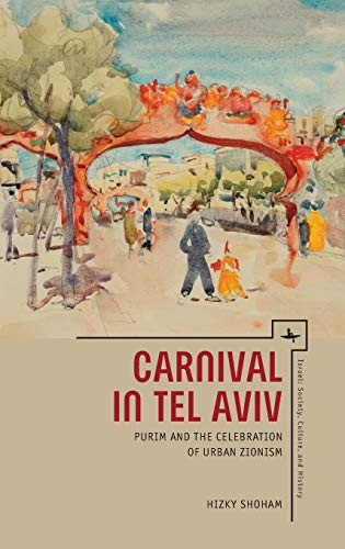 9781618113511: Carnival in Tel Aviv: Purim and the Celebration of Urban Zionism (Israel: Society, Culture, and History)
