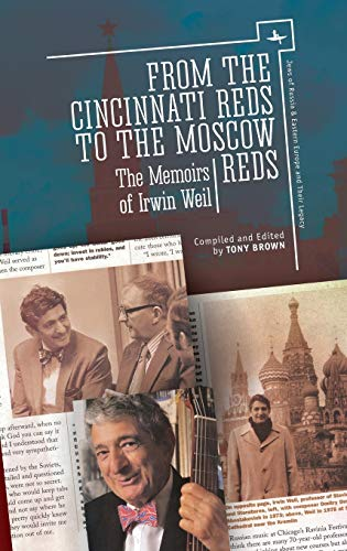 From the Cincinnati Reds to the Moscow Reds: The Memoirs of Irwin Weil (Hardback): Irwin Weil