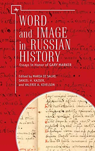 9781618114587: Word and Image in Russian History: Essays in Honor of Gary Marker