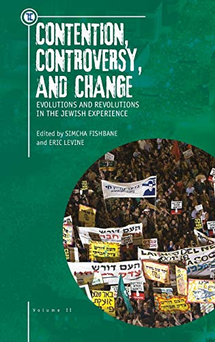Contention, Controversy, and Change: Volume II: Evolutions and Revolutions in the Jewish Experience...