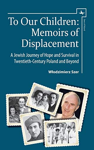 To Our Children: Memoirs of Displacement. A Jewish Journey of Hope and Survival in ...