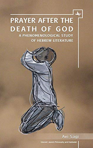 Prayer After the Death of God: A Phenomenological Study of Hebrew Literature (Emunot: Jewish ...