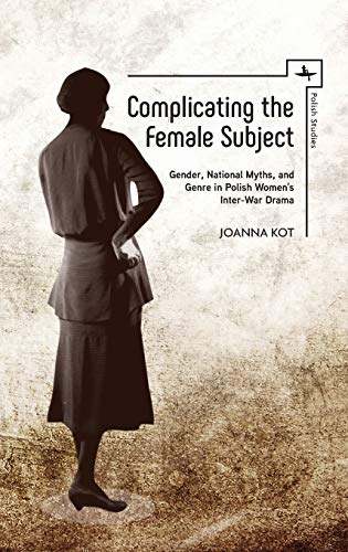 Complicating the Female Subject: Gender, National Myths,: Joanna Kot