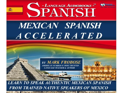 Mexican Spanish Accelerated - 8 One Hour: Mark Frobose