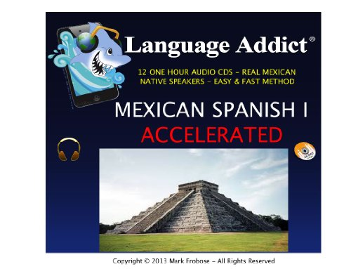 9781618160478: Language Addict Mexican Spanish I Accelerated - 12 CDS - 144 Study Units - Go Quickly From Beginning to Intermediate Level Spanish (English and Spanish Edition)