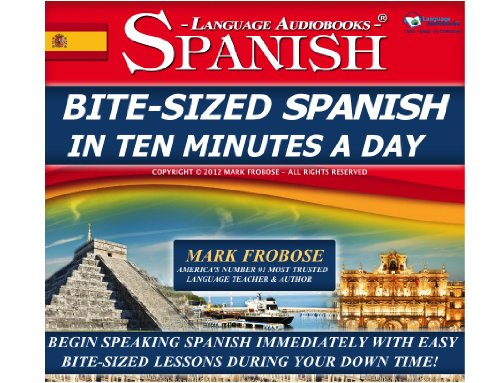 9781618160553: Bite-Sized Spanish in Ten Minutes a Day - 30 Ten Minute Audio Lessons (English and Spanish Edition)