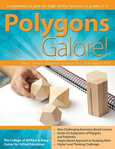 Polygons Galore!: A Mathematics Unit for High-Ability Learners in Grades 3-5: Johnson, Dana T.; ...