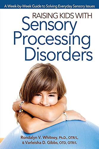 Raising Kids with Sensory Processing Disorders: A Week-by-Week Guide to Solving Everyday Sensory ...