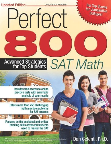 Perfect 800: SAT Math (Updated ed.): Advanced Strategies for Top Students: Celenti Ph.D., Dan