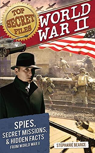 9781618212443: Top Secret Files: World War II: Spies, Secret Missions, and Hidden Facts from World War II (Top Secret Files of History)