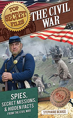 Top Secret Files: The Civil War: Spies, Secret Missions, and Hidden Facts from the Civil War (Top ...