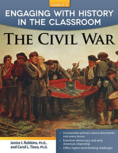 Engaging with History in the Classroom: The Civil War: Tieso, Carol; Robbins, Janice