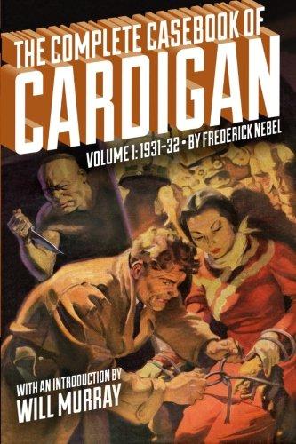 The Complete Casebook of Cardigan, Volume 1: 1931-32: Nebel, Frederick