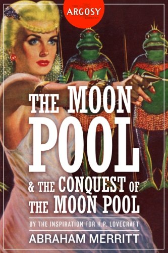 9781618273062: The Moon Pool & The Conquest of the Moon Pool (The Argosy Library)