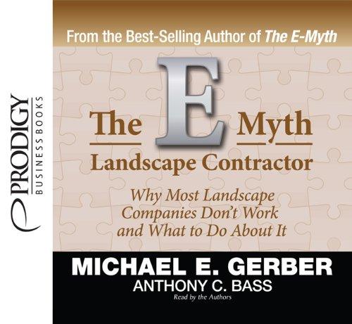 The E-Myth Landscape Contractor: Anthony C. Bass; Michael E. Gerber