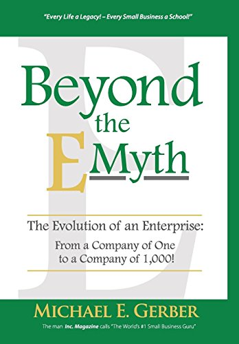 Beyond the E-Myth: The Evolution of an Enterprise: From a Company of One to a Company of 1,000!: ...