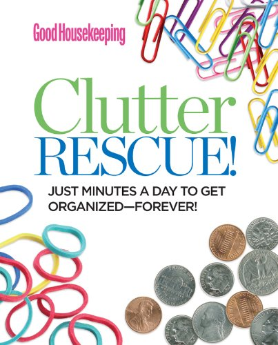 9781618370419: Good Housekeeping Clutter Rescue!: Just Minutes a Day to Get Organized—Forever!