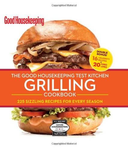 9781618370501: The Good Housekeeping Test Kitchen Grilling Cookbook: 225 Sizzling Recipes for Every Season