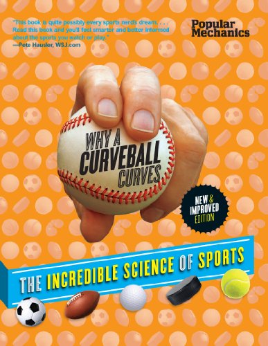 9781618371225: Popular Mechanics Why a Curveball Curves: New & Improved Edition: The Incredible Science of Sports