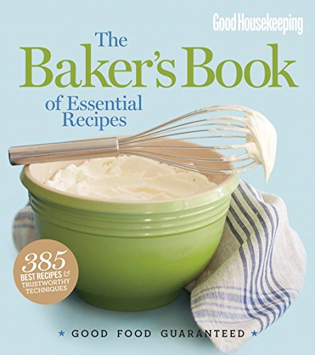 Good Housekeeping The Baker's Book of Essential Recipes: Good Food Guaranteed: Good ...