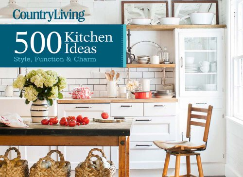9781618371409: Country Living 500 Kitchen Ideas: Style, Function & Charm
