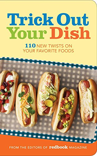 Trick Out Your Dish: 110 New Twists on Your Favorite Foods