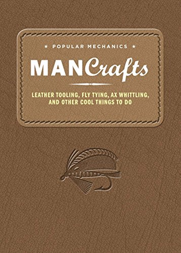 9781618371645: Popular Mechanics Man Crafts: Leather Tooling, Fly Tying, Ax Whittling and Other Cool Things to Do