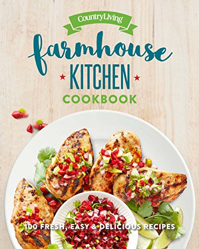 9781618372352: Country Living Farmhouse Kitchen Cookbook: 100 Fresh, Easy & Delicious Recipes