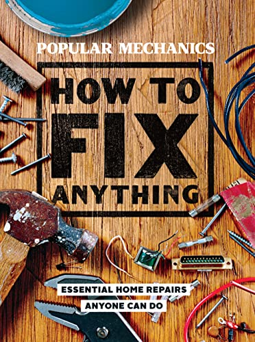 9781618372604: Popular Mechanics How to Fix Anything: Essential Home Repairs Anyone Can Do