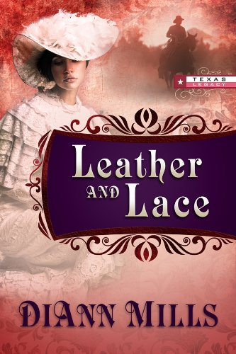 Leather and Lace (TEXAS LEGACY): DiAnn Mills