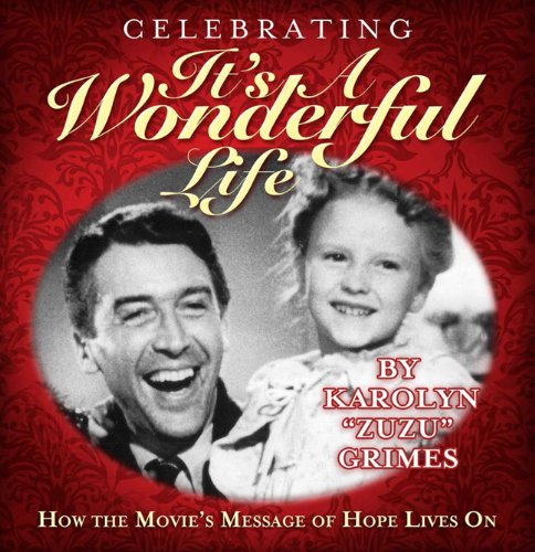 Celebrating It's A Wonderful Life: How the Movie's Message of Hope Lives On: Karolyn ...