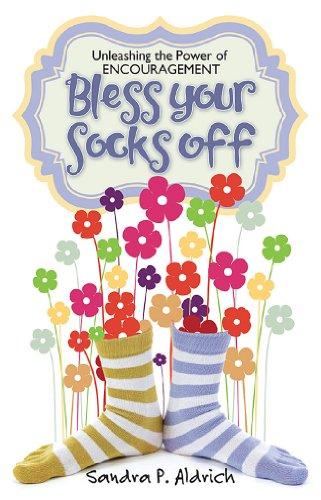 Bless Your Socks Off: Unleashing the Power of Encouragement: Sandra P. Aldrich