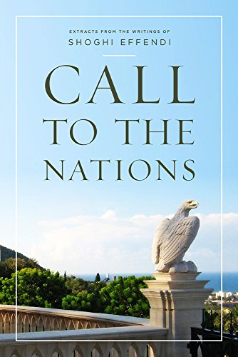 Call to the Nations : Extracts from the Writings of Shoghi Effendi: Shoghi