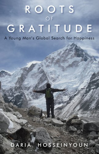 Roots of Gratitude: A Young Man's Global Search for Happiness: Hosseinyoun, Daria
