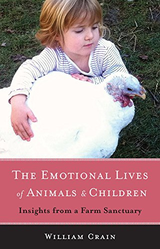 The Emotional Lives of Animals & Children: Insights from a Farm Sanctuary: Crain, William