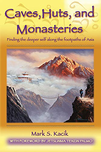 9781618521002: Caves, Huts, and Monasteries: Finding the Deeper Self Along the Footpaths of Asia