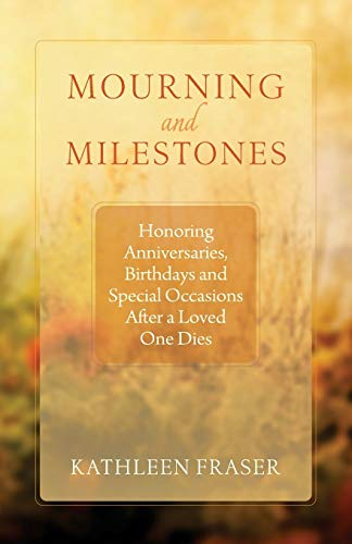 9781618521026: Mourning and Milestones: Honoring Anniversaries, Birthdays and Special Occasions After a Loved One Dies