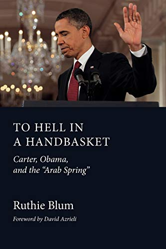 9781618613332: To Hell in a Handbasket: Carter, Obama, and the Arab Spring