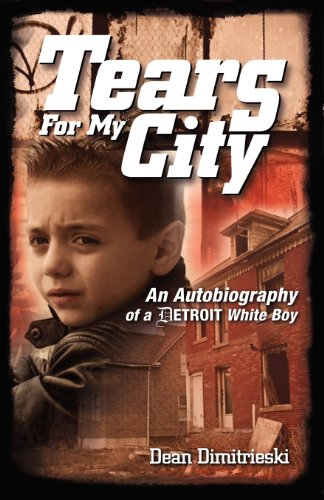 9781618630292: Tears for My City: An Autobiography of a Detroit White Boy