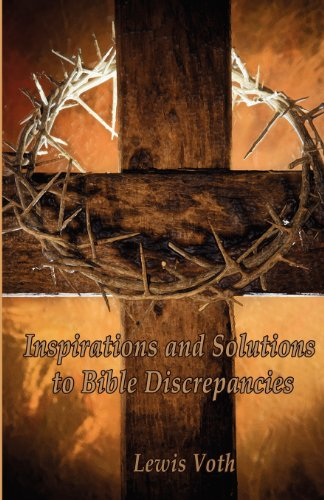 Inspirations and Solutions to Bible Discrepancies: Lewis Voth