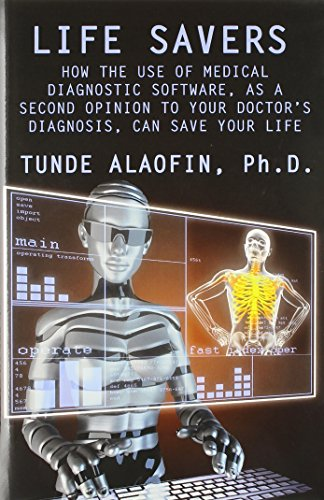 9781618636164: Life Savers: How the Use of Medical Diagnostic Software, as a Second Opinion to Your Doctor's Diagnosis, Can Save Your Life