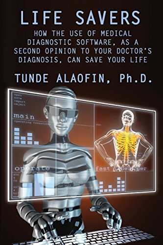 9781618636171: Life Savers: How the Use of Medical Diagnostic Software, as a Second Opinion to Your Doctor's Diagnosis, Can Save Your Life