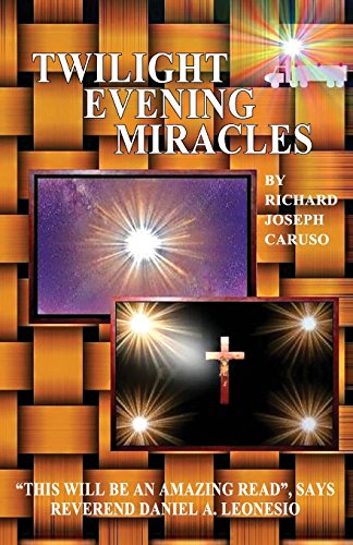 Twilight Evening Miracles: Caruso, Richard Joseph