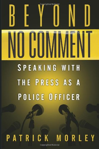 9781618653505: Beyond No Comment: Speaking with the Press as a Police Officer