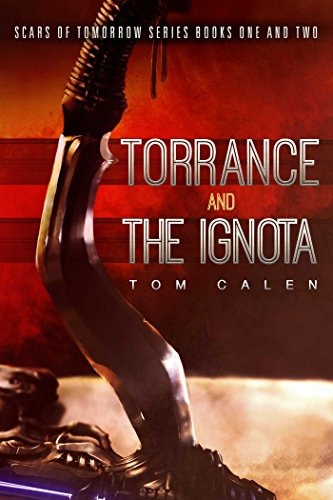 Scars of Tomorrow: Torrance (Book One) and the Ignota (Book Two): Calen, Tom