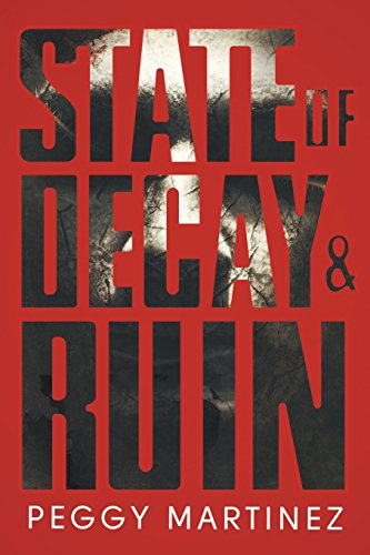 State of Decay and Ruin: State of Decay (Book One) and State of Ruin (Book Two): Martinez, Peggy