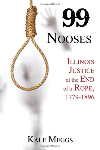 9781618760142: 99 Nooses: Illinois Justice at the End of a Rope, 1779-1896