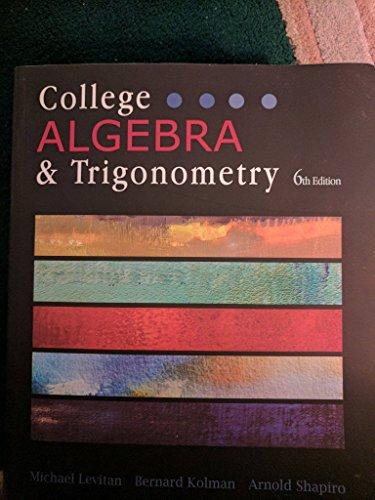 College Algebra & Trigonometry, 6th Edition: Michael Levitan,Bernard Kolman,Arnold