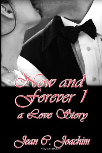 Now and Forever 1 (A Love Story): Joachim, Jean C.